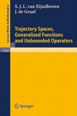Trajectory Spaces, Generalized Functions, And Unbounded Operators - Stephanus van Eijndhoven, Johannes de Graaf