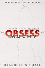 OBSESS MUCH? - Brandi Leigh Hall