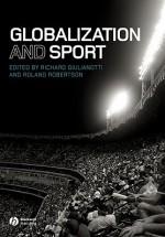 Globalization and Sport - Richard Giulianotti, Roland Robertson