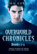 Overworld Chronicles Books 1-2: Sweet Blood of Mine & Dark Light of Mine - John Corwin