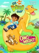 Dino Might! (Go, Diego, Go!) - Valerie Walsh, Jason Fruchter