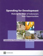 Spending for Development: Making the Most of Indonesia's New Opportunities: Indonesia Public Expenditure Review - World Bank Publications