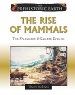 The Rise of Mammals: The Paleocene & Eocene Epochs (Prehistoric Earth) - Thom Holmes