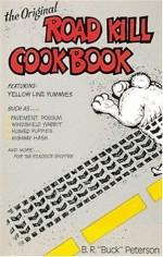 The Original Road Kill Cookbook - Buck Peterson