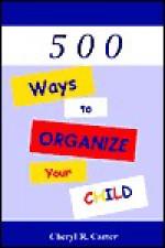 500 Ways to Organize Your Child! - Cheryl R. Carter