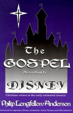 The Gospel According to Disney: Christian Values in the Early Animated Classics - Philip Longfellow Anderson, Ollie Johnston, Frank Thomas