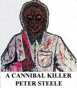 """A Cannibal Killer"" (A classic serial killer horror thriller) - Peter Steele"