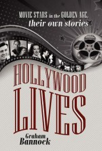 Hollywood Lives: Movie Stars in the Golden Age, Their Own Stories - Graham Bannock