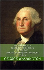 The Writings of George Washington from the Original Manuscript Sources, Vol. 3 - George Washington, John C. Fitzpatrick, Matthew Rod Nielsen
