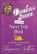 Ever After High: Duchess Swan and the Next Top Bird: A Little Pirouette Story (Digital Original) - Suzanne Selfors
