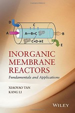 Inorganic Membrane Reactors: Fundamentals and Applications - Xiaoyao Tan, Kang Li