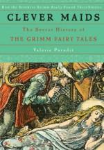 Clever Maids: The Secret History of the Grimm Fairy Tales - Valerie Paradiz, Walter Crane