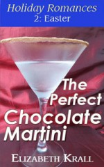 The Perfect Chocolate Martini (Holiday Romances, #2) - Elizabeth Krall