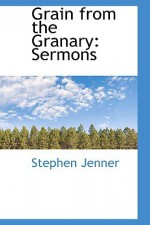 Grain from the Granary: Sermons - Stephen Jenner