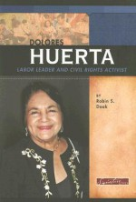 Dolores Huerta: Labor Leader and Civil Rights Activist - Robin S. Doak