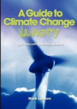 A Guide to Climate Change Lunacy - Mark Lawson