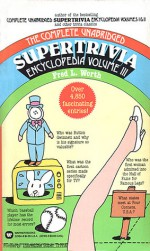 The Complete Unabridged Super Trivia Encyclopedia, Volume III - Fred L. Worth