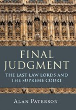 Final Judgment: The Last Law Lords and the Supreme Court - Alan Paterson