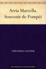 Arria Marcella. Souvenir de Pompéi (French Edition) - Théophile Gautier