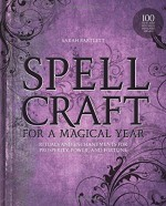Spellcraft for a Magical Year: Rituals and Enchantments for Prosperity, Power, and Fortune - Sarah Bartlett