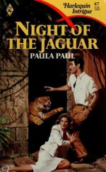 Night Of The Jaguar (Harlequin Intrigue, No 67) - Paula Paul
