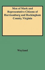 Men of Mark and Representative Citizens of Harrisonburg and Rockingham County, Virginia - Wayland
