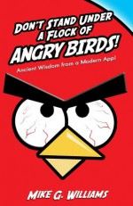 Don't Stand Under a Flock of Angry Birds - Mike Williams