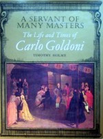 A Servant Of Many Masters: The Life And Times Of Carlo Goldoni - Timothy Holme