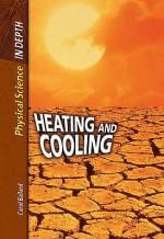 Heating And Cooling (Physical Science In Depth) - Sally Morgan, Carol Ballard, Alfred J. Smuskiewicz, David L. Dreier