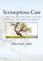 Scrumptious Care: ... After You Read This Book, You Will Feel Better Than Before You Read It - Marilyn Idle, Catherine Hart, Laureen McLean, Karlee Bowman, Photographers at: istockphoto.com