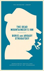 The Dead Mountaineer's Inn: One More Last Rite for the Detective Genre (Neversink) - Arkady Strugatsky, Boris Strugatsky, Josh Billings, Jeff Vandermeer