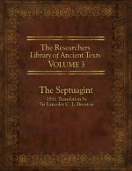 The Researcher's Library of Ancient Texts, Volume 3: The Septuagint: 1851 Translation by Sir Lancelot C. L. Brenton - Thomas Horn