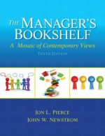 The Manager's Bookshelf: A Mosaic of Contemporary Views - John W Newstrom