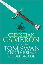 Tom Swan and the Siege of Belgrade: Part Two - Christian Cameron