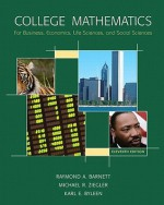 College Mathematics for Business, Economics, Life Sciences, and Social Sciences [With Workbook] - Raymond A. Barnett, Michael R. Ziegler, Karl E. Byleen