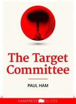 The Target Committee (Kindle Single) - Paul Ham