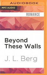 Beyond These Walls (Within These Walls) - J. L. Berg, Felicity Munroe, Gabriel Vaughan