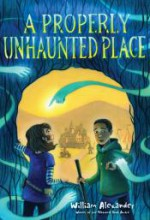 A Properly Unhaunted Place - William Alexander, Kelly Murphy