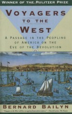 Voyagers to the West: A Passage in the Peopling of America on the Eve of the Revolution - Bernard Bailyn