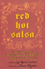 Red Hot Salsa: Bilingual Poems on Being Young and Latino in the United States - Lori Marie Carlson, Oscar Hijuelos