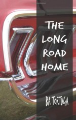 The Long Road Home - B.A. Tortuga