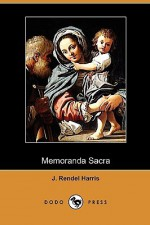 Memoranda Sacra (Dodo Press) - J. Rendel Harris