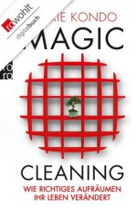Magic Cleaning: Wie richtiges Aufräumen Ihr Leben verändert (German Edition) - Marie Kondō, Monika Lubitz