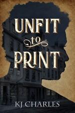 Unfit to Print - K.J. Charles