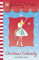 Christmas Calamity And Other Stories (Felicity Wishes) - Emma Thomson
