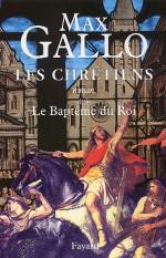 Les Chrétiens, tome 2 : Le Baptême du roi - Max Gallo