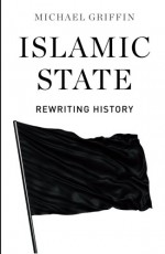 Islamic State: Rewriting History - Michael Griffin