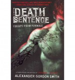 [ Death Sentence (Escape from Furnace (Quality) #03) [ DEATH SENTENCE (ESCAPE FROM FURNACE (QUALITY) #03) BY Smith, Alexander Gordon ( Author ) Feb-14-2012[ DEATH SENTENCE (ESCAPE FROM FURNACE (QUALITY) #03) [ DEATH SENTENCE (ESCAPE FROM FURNACE (QUALITY) - Alexander Gordon Smith