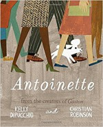 Antoinette (Gaston and Friends) - Kelly DiPucchio, Christian Robinson