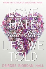 Love, Hate, and Other Lies We Told - Deirdre Riordan Hall